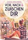 Vor, nach und zwischen dir von Saskia Hirschberg (2017, Taschenbuch)