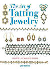 The Art of Tatting Jewelry: Exquisite Lace and Bead Designs for All Occasions by Lyn Morton (Paperback, 2016)