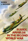 Sussex Airfields in the Second World War by Robin J. Brooks (Paperback, 1993)