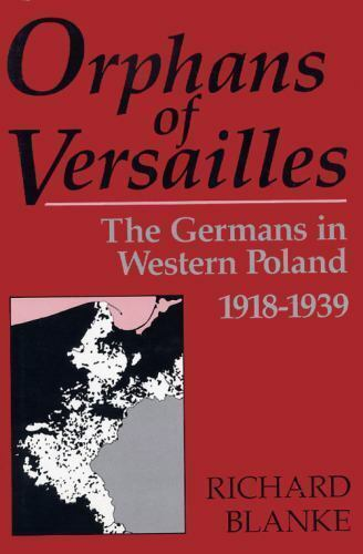 Orphans of Versailles : The German Minority in Western Poland, 1918-19-ExLibrary