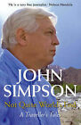 Not Quite World's End: A Traveller's Tales by John Simpson (Hardback, 2007)