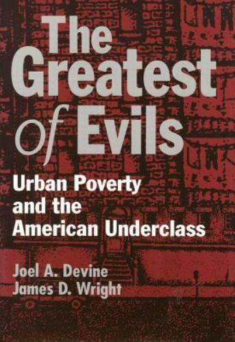 The Greatest of Evils : Urban Poverty and the American Underclass