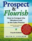 Prospect & Flourish  : How to Conquer the Weakest Link in the Sales Process (a Guide for Sales Professionals and Job Seekers) by Keith F Luscher (Paperback / softback, 2014)