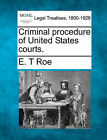 Criminal Procedure of United States Courts. by E T Roe (Paperback / softback, 2010)