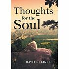 Thoughts for the Soul by David Greiner (Hardback, 2014)