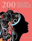 200 Home-Made Treatments for Natural Beauty by Shannon Buck (Paperback, 2015)
