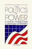 The Politics of Power  A Critical Introduction to American Government