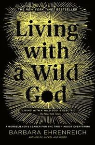 Living-with-a-Wild-God-A-Nonbeliever-039-s-Search-for-the-Truth-about