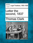 Letter the Second, 1837 by Thomas Clark (Paperback / softback, 2010)