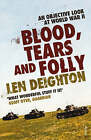 Blood, Tears and Folly: An Objective Look at World War II by Len Deighton (Paperback, 1995)