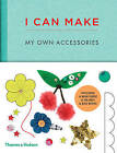I Can Make My Own Accessories: Easy-To-Follow Patterns to Make and Customize Fashion Accessories by Georgia Vaux, Louise Scott-Smith (Hardback, 2016)
