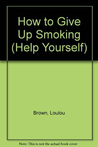 How to Give Up Smoking (Help Yourself),Loulou Brown
