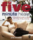 The Five Minute Healer: A Busy Person's Guide to Vitality and Energy All Day, Every Day by Jane Alexander (Paperback, 2000)