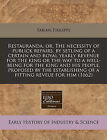 Restauranda, Or, the Necessity of Publick Repairs, by Setling of a Certain and Royal Yearly Revenue for the King or the Way to a Well-Being for the King and His People, Proposed by the Establishing of a Fitting Reveue for Him (1662) by Fabian Philipps (Paperback / softback, 2011)