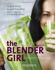 The Blender Girl: Super-Easy, Super-Healthy Meals, Snacks, Desserts, and Drinks-100 Gluten-Free, Raw, and Vegan Recipes! by Tess Masters (Paperback, 2014)