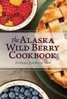 The Alaska Wild Berry Cookbook: 275 Recipes from the Far North by Alaska Northwest Books (Hardback, 2015)