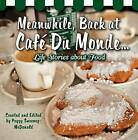 Meanwhile, Back at Cafe du Monde ...: Life Stories About Food by Pelican Publishing Co (Hardback, 2012)