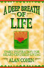 A Deep Breath of Life: Daily Inspiration for Heart-centered Living by Alan Cohen (Paperback, 1996)