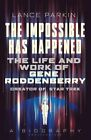 The Impossible Has Happened: The Life and Work of Gene Roddenberry, Creator of Star Trek by Lance Parkin (Hardback, 2015)