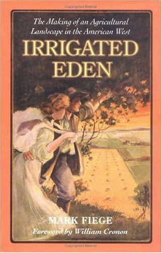 Irrigated Eden : The Making of an Agricultural Landscape in the American West