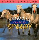 Animals Can Be So Speedy by Diane Swanson, Dianne Swanson (Paperback, 2003)