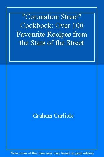 """""""Coronation Street"""" Cookbook: Over 100 Favourite Recipes from the Stars of the"""