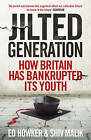 Jilted Generation: How Britain Has Bankrupted Its Youth by Shiv Malik, Ed Howker (Paperback, 2013)