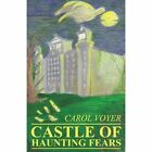 Castle of Haunting Fears by Carol Voyer (Paperback / softback, 2013)