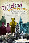 Wicked Watertown: History You Weren't Supposed to Know by William F Jannke (Paperback / softback, 2010)