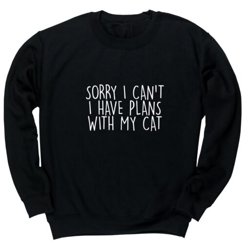 Sorry I Can/'t I Have Plans With My Cat unisex jumper sweatshirt pullover