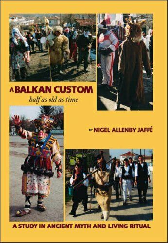 A Balkan Custom Half as Old as Time: A Study in Ancient Myth and Living Ritual,