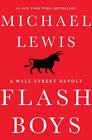 Flash Boys: A Wall Street Revolt by Michael Lewis (Hardback, 2014)