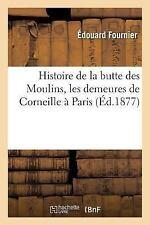 Histoire de la Butte des Moulins, Suivie d'une Etude Historique Sur les...