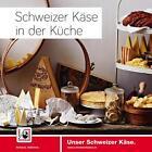 Schweizer Käse in der Küche (2013, Gebundene Ausgabe)