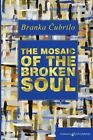 The Mosaic of the Broken Soul by Branka Cubrilo (Paperback / softback, 2011)
