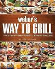 Weber's Way to Grill: The Step-By-Step Guide to Expert Grilling by Jamie Purviance (Paperback / softback)