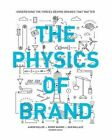 The Physics of Brand: Understand the Forces Behind Brands That Matter by Capsule (Hardback, 2016)