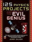 125 Physics Projects for the Evil Genius by Jerry Silver (Paperback, 2009)