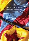 Horse Racing in Britain and Ireland by Anne Holland (Paperback, 2014)