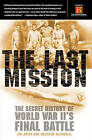 The Last Mission: The Secret History of World War II's Final Battle by Malcolm McConnell, Jim Smith (Paperback / softback, 2003)