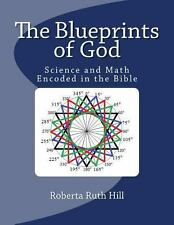 The Blueprints of God : Science and Math Encoded in the Bible by Roberta Hill...