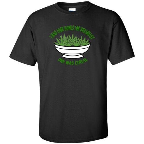 I Had Four Bowls For Breakfast One Was Cereal Cannabis T-Shirt Stoner Marijuana