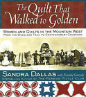 The Quilt That Walked to Golden: Women and Quilts in the Mountain West - From the Overland Trail to Contemporary Colorado by Sandra Dallas, Nanette Simonds (Hardback, 2004)