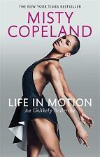 Life in Motion: An Unlikely Ballerina, Copeland, Misty, New condition, Book