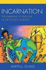 Incarnation: The Harmony of One Love in the Totality of Reality by Martin J. Schade (Paperback, 2016)