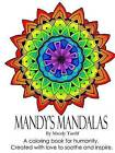 Mandy's Mandalas A Coloring Book for Humanity. Created with Love to Soothe and Inspire. by Mandy Tardif (Paperback, 2015)