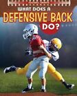 What Does a Defensive Back Do? by Paul Challen (Paperback / softback, 2014)