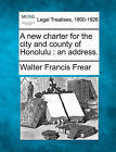 A New Charter for the City and County of Honolulu: An Address. by Walter Francis Frear (Paperback / softback, 2010)
