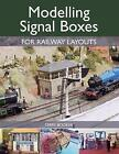 Modelling Signal Boxes for Railway Layouts by Terry Booker (Paperback, 2017)