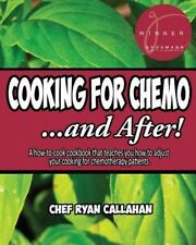 Cooking for Chemo ... and After! : A How-To-cook Cookbook That Teaches You...